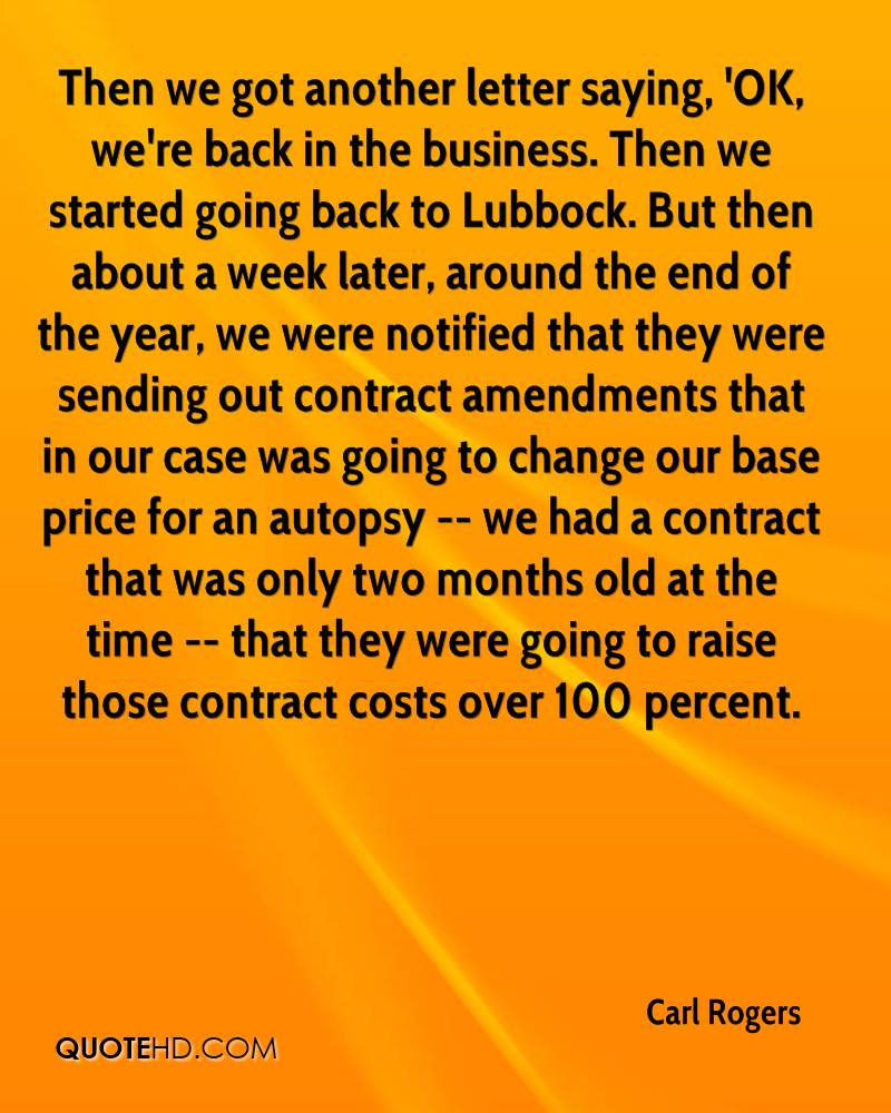 Then we got another letter saying, 'OK, we're back in the business. Then we started going back to Lubbock. But then about a week later, around the end of the year, we were notified that they were sending out contract amendments that in our case was going to change our base price for an autopsy -- we had a contract that was only two months old at the time -- that they were going to raise those contract costs over 100 percent.