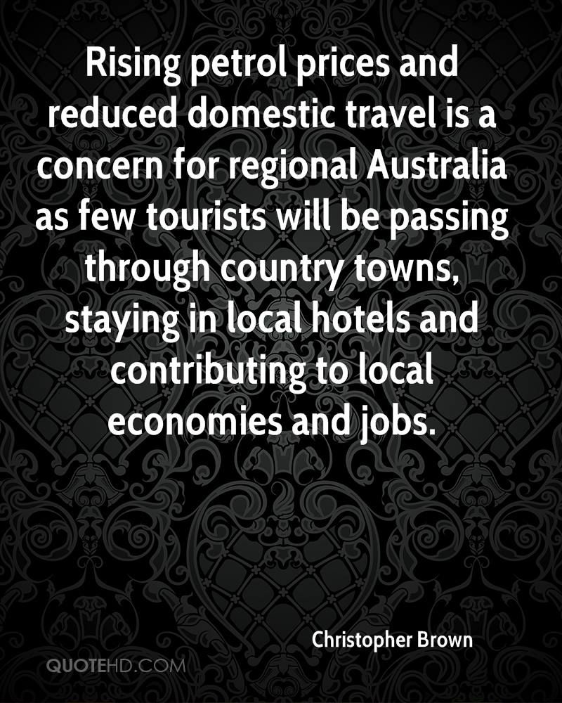 Rising petrol prices and reduced domestic travel is a concern for regional Australia as few tourists will be passing through country towns, staying in local hotels and contributing to local economies and jobs.