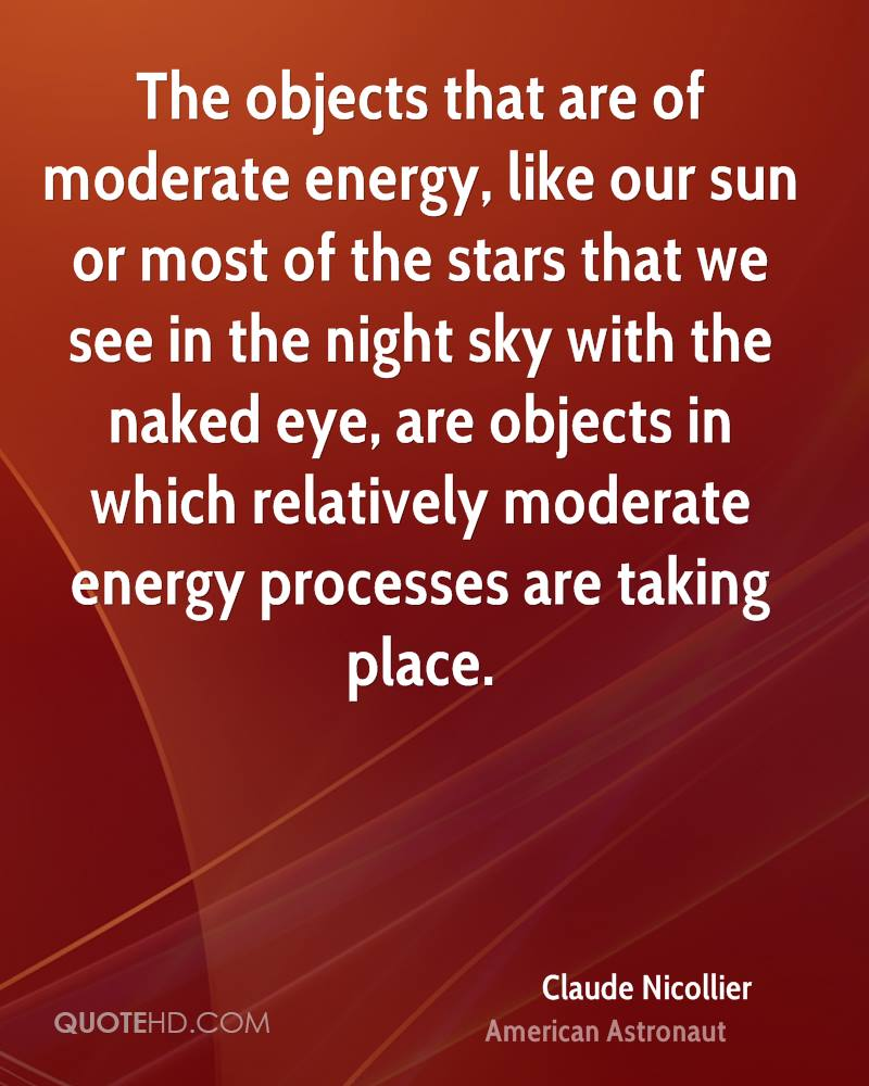 The objects that are of moderate energy, like our sun or most of the stars that we see in the night sky with the naked eye, are objects in which relatively moderate energy processes are taking place.