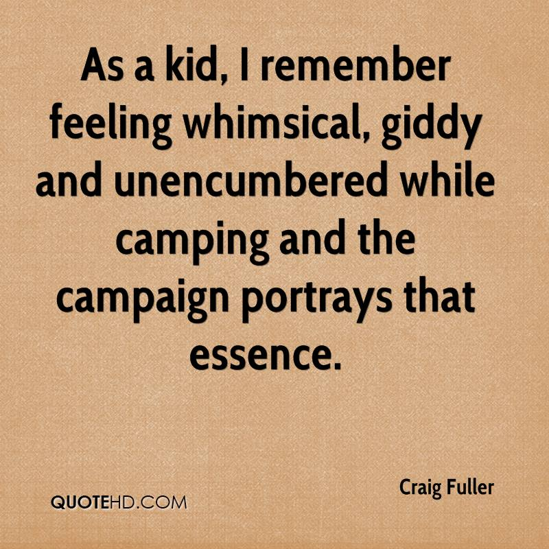 As a kid, I remember feeling whimsical, giddy and unencumbered while camping and the campaign portrays that essence.