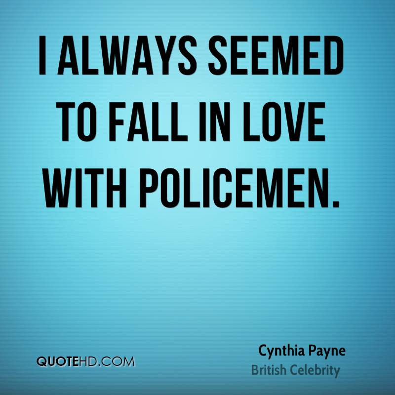 I always seemed to fall in love with policemen.