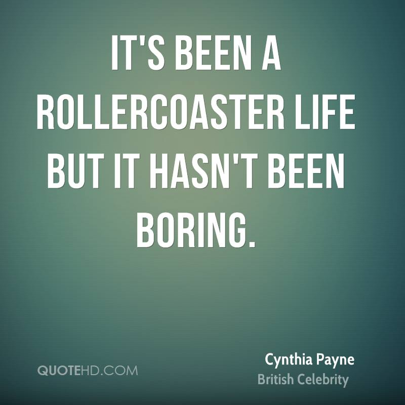 It's been a rollercoaster life but it hasn't been boring.