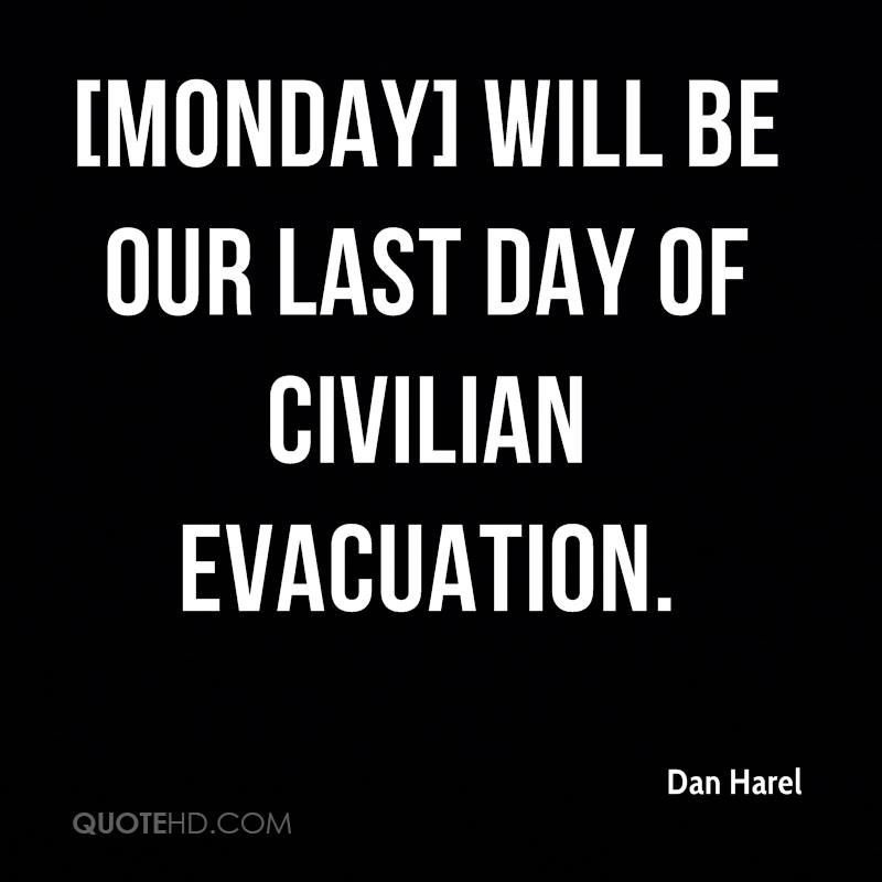 [Monday] will be our last day of civilian evacuation.