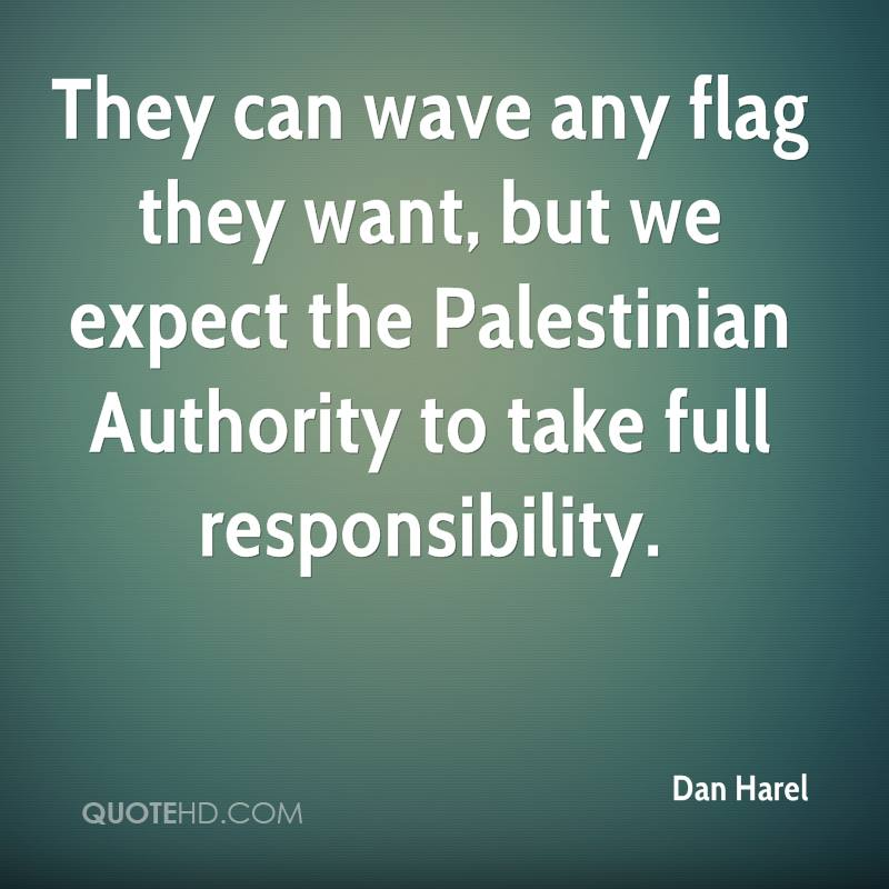They can wave any flag they want, but we expect the Palestinian Authority to take full responsibility.