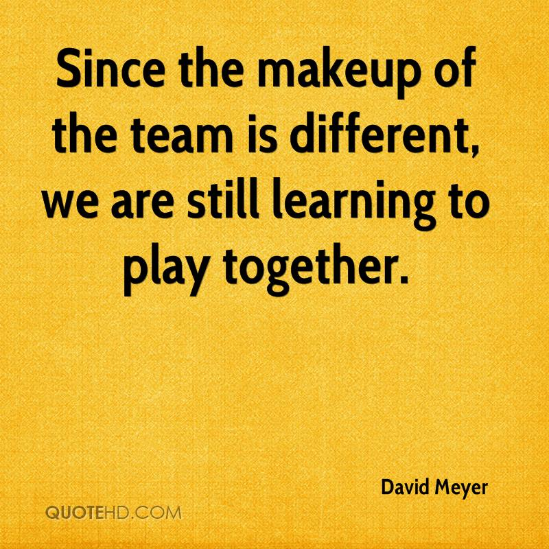 Since the makeup of the team is different, we are still learning to play together.