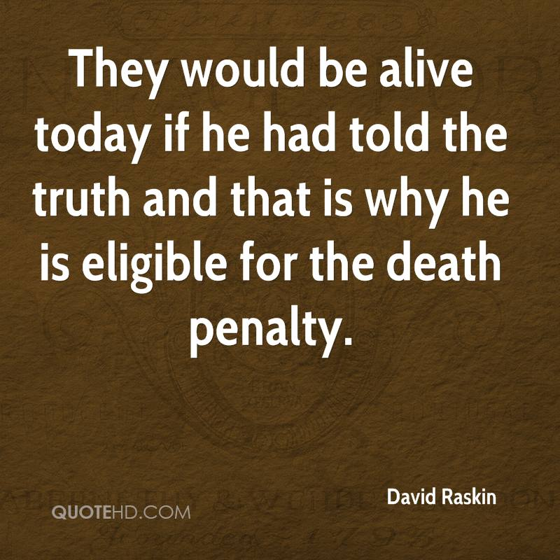 They would be alive today if he had told the truth and that is why he is eligible for the death penalty.