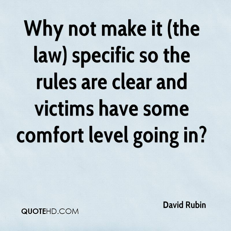 Why not make it (the law) specific so the rules are clear and victims have some comfort level going in?