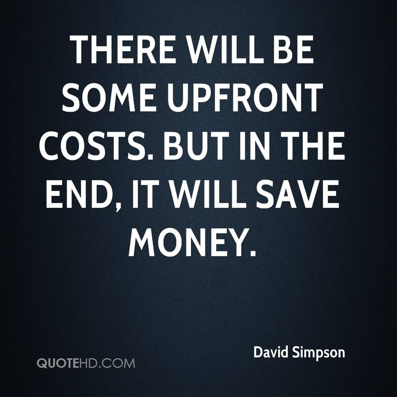 There will be some upfront costs. But in the end, it will save money.