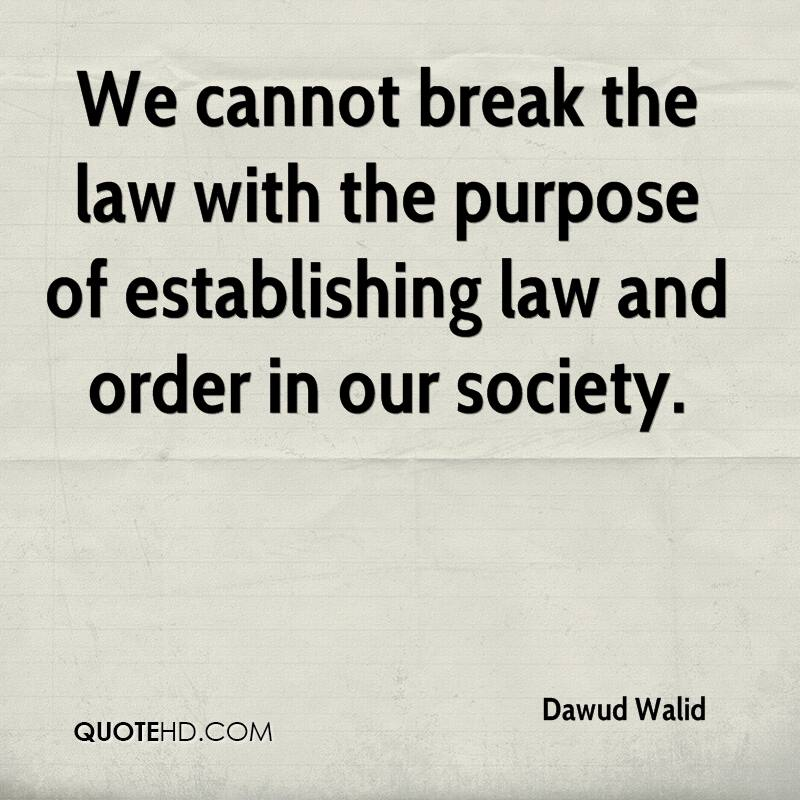 We cannot break the law with the purpose of establishing law and order in our society.