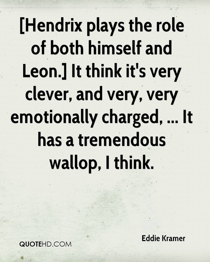 [Hendrix plays the role of both himself and Leon.] It think it's very clever, and very, very emotionally charged, ... It has a tremendous wallop, I think.