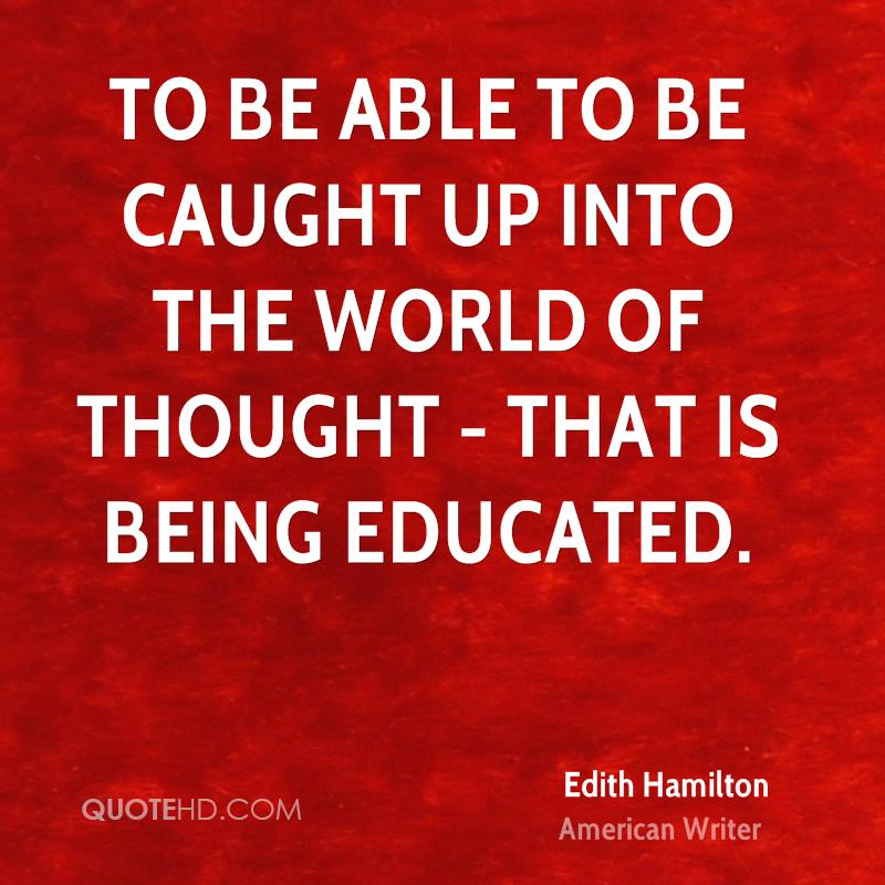 To be able to be caught up into the world of thought - that is being educated.