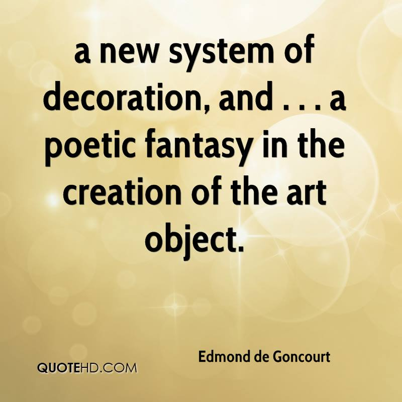 a new system of decoration, and . . . a poetic fantasy in the creation of the art object.