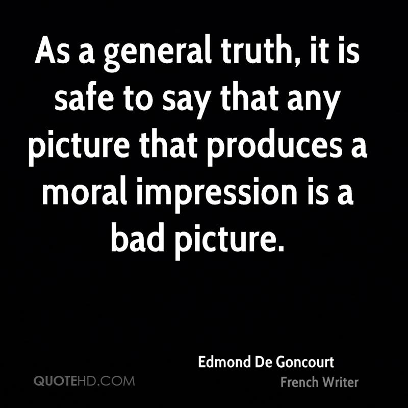 As a general truth, it is safe to say that any picture that produces a moral impression is a bad picture.