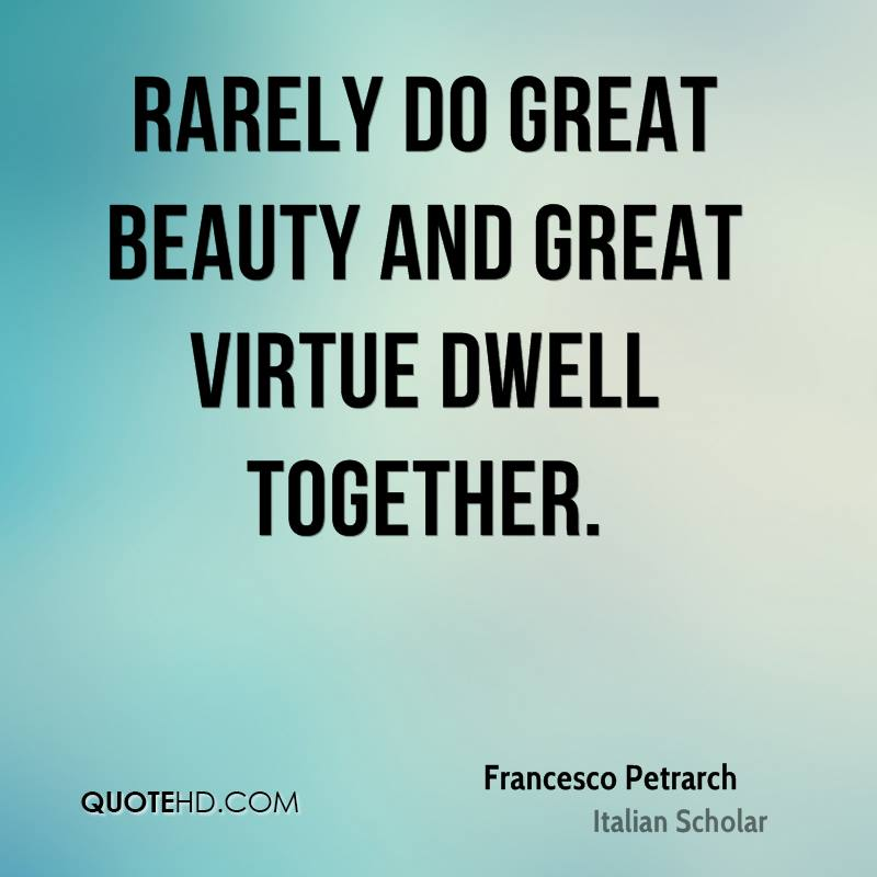 Rarely do great beauty and great virtue dwell together.