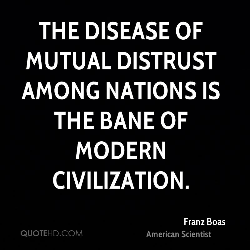 The disease of mutual distrust among nations is the bane of modern civilization.