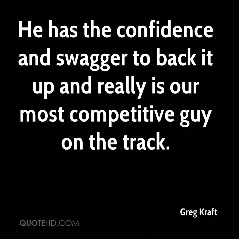 Greg kraft quotes quotehd he has the confidence and swagger to back it up and really is our most competitive altavistaventures Image collections