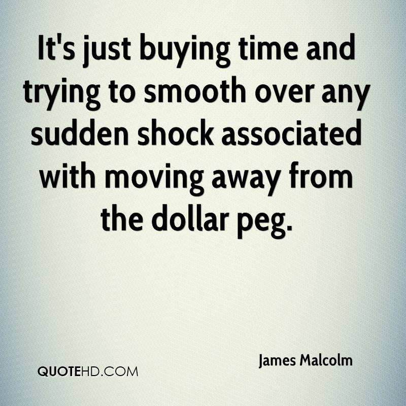 It's just buying time and trying to smooth over any sudden shock associated with moving away from the dollar peg.