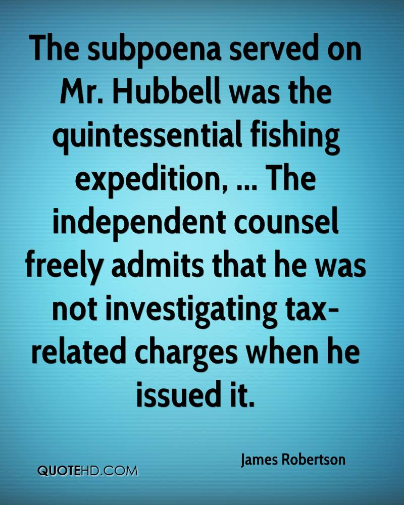 The subpoena served on Mr. Hubbell was the quintessential fishing expedition, ... The independent counsel freely admits that he was not investigating tax-related charges when he issued it.