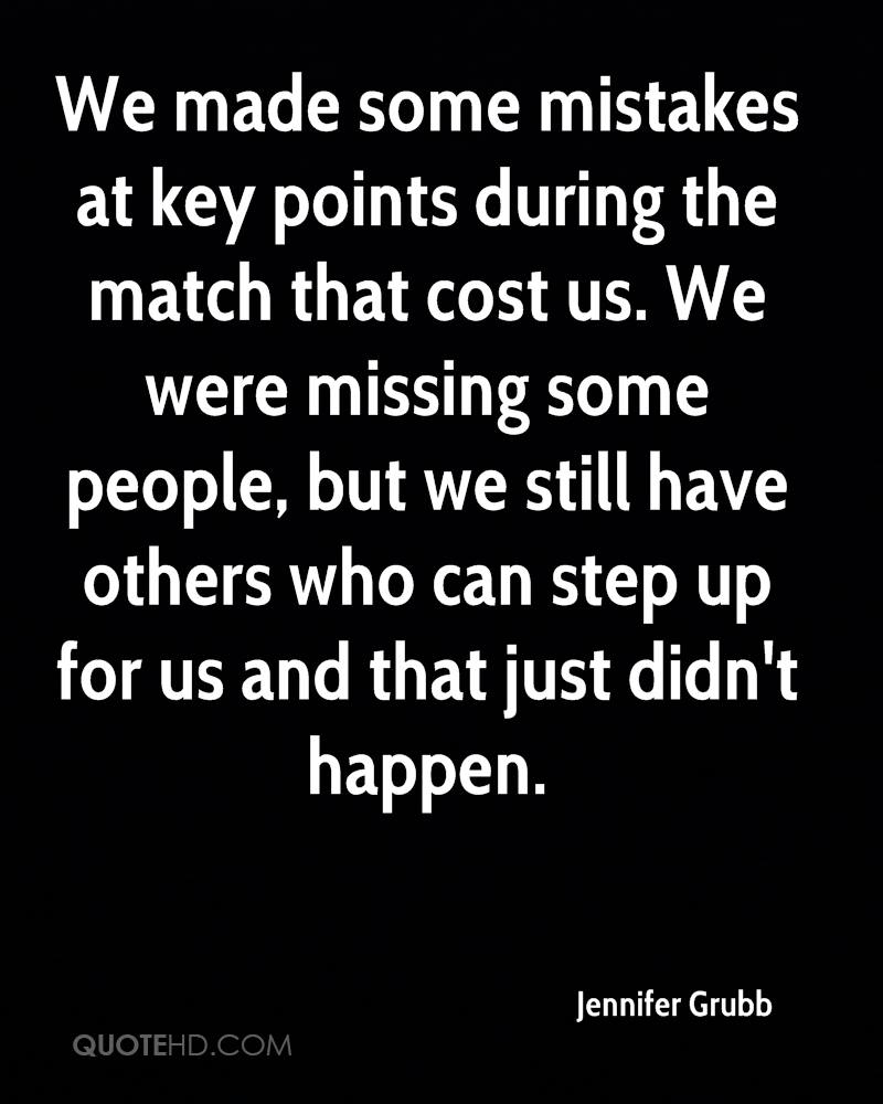 We made some mistakes at key points during the match that cost us. We were missing some people, but we still have others who can step up for us and that just didn't happen.