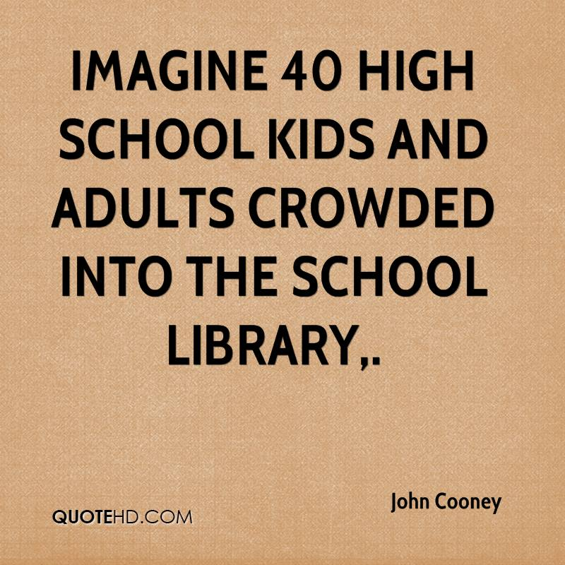 Imagine 40 high school kids and adults crowded into the school library.