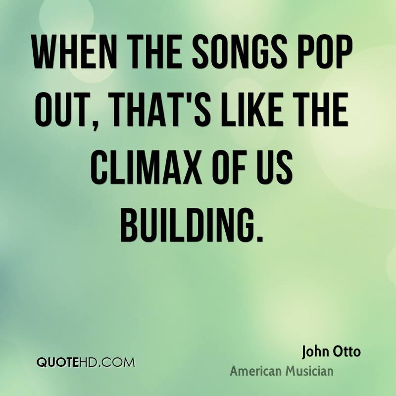 When the songs pop out, that's like the climax of us building.