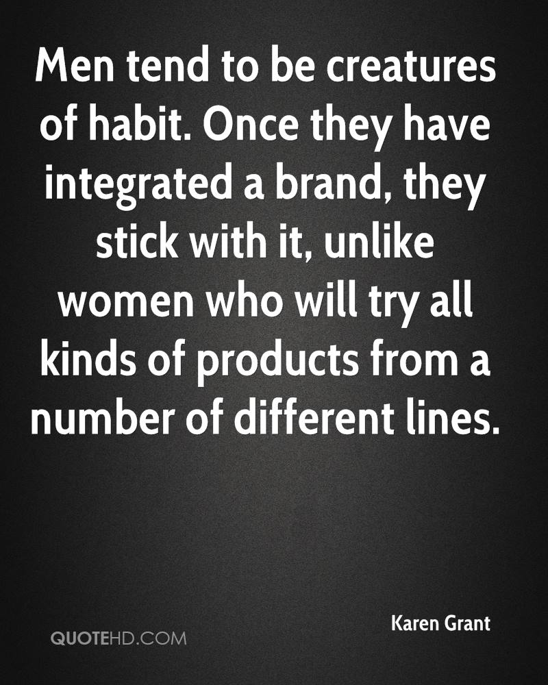 Men tend to be creatures of habit. Once they have integrated a brand, they stick with it, unlike women who will try all kinds of products from a number of different lines.