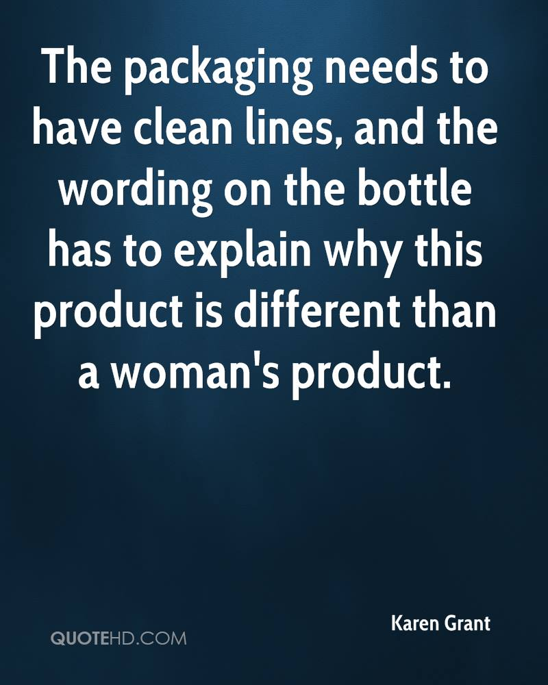 The packaging needs to have clean lines, and the wording on the bottle has to explain why this product is different than a woman's product.