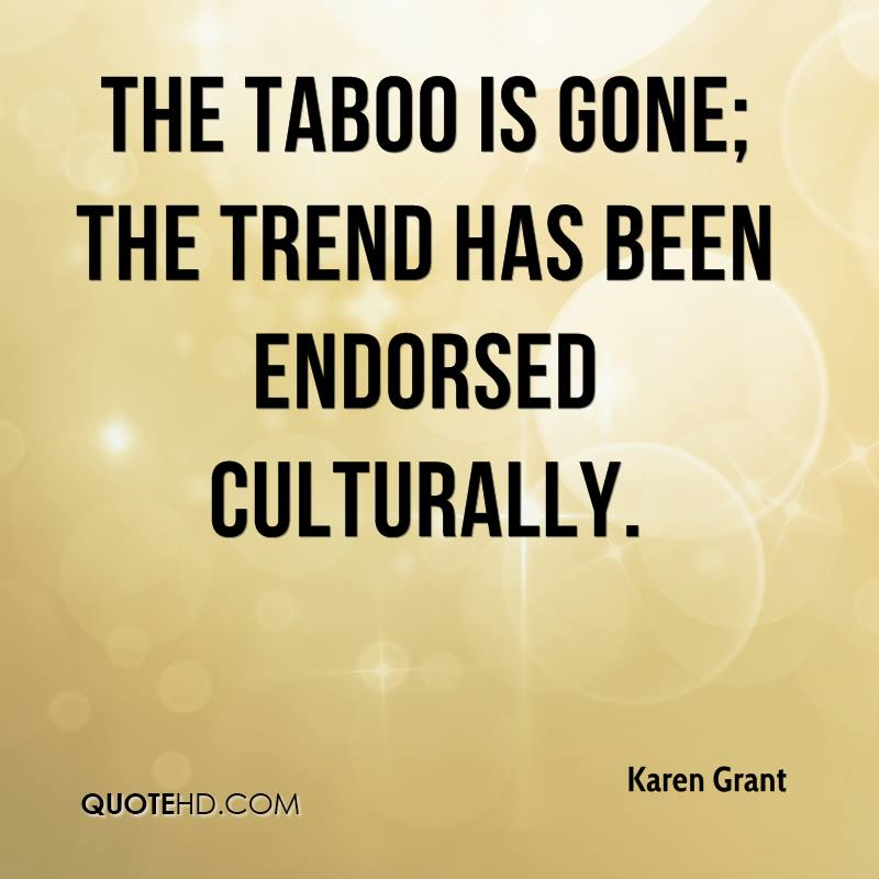The taboo is gone; the trend has been endorsed culturally.