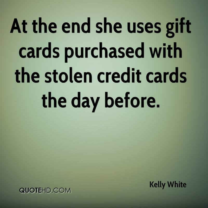 At the end she uses gift cards purchased with the stolen credit cards the day before.