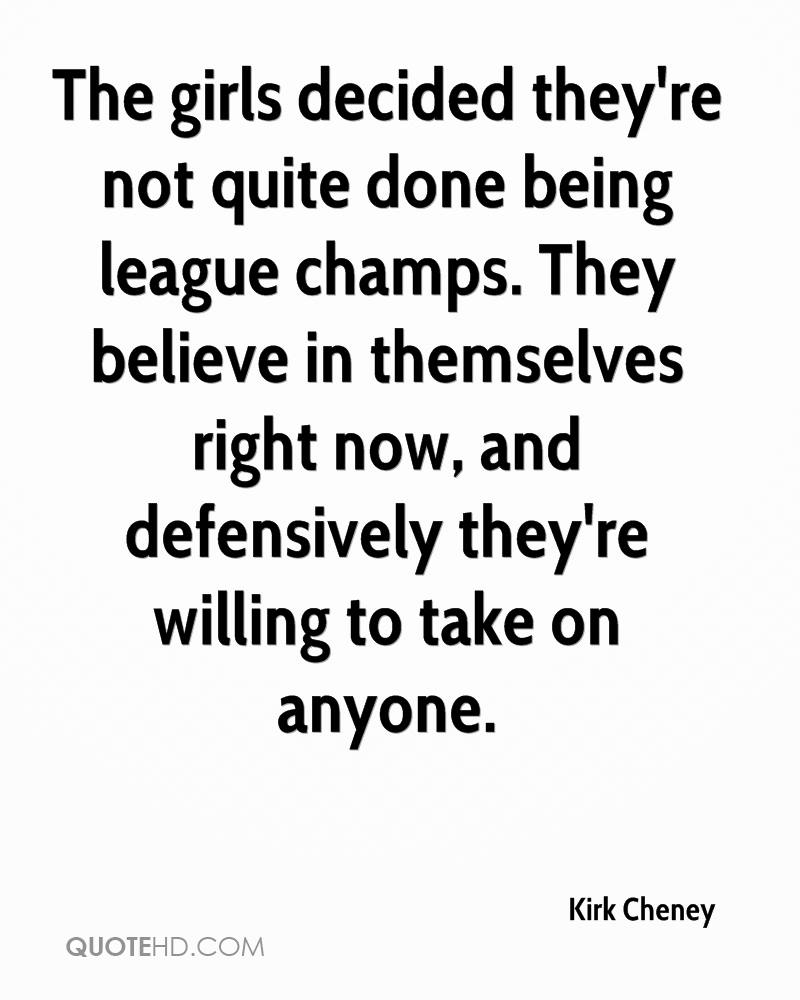 The girls decided they're not quite done being league champs. They believe in themselves right now, and defensively they're willing to take on anyone.