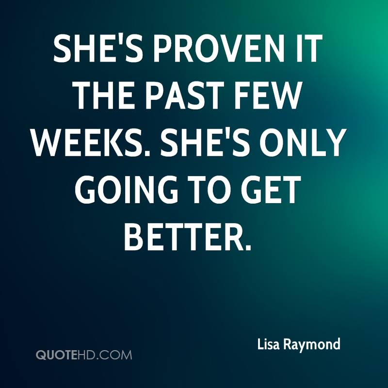 She's proven it the past few weeks. She's only going to get better.