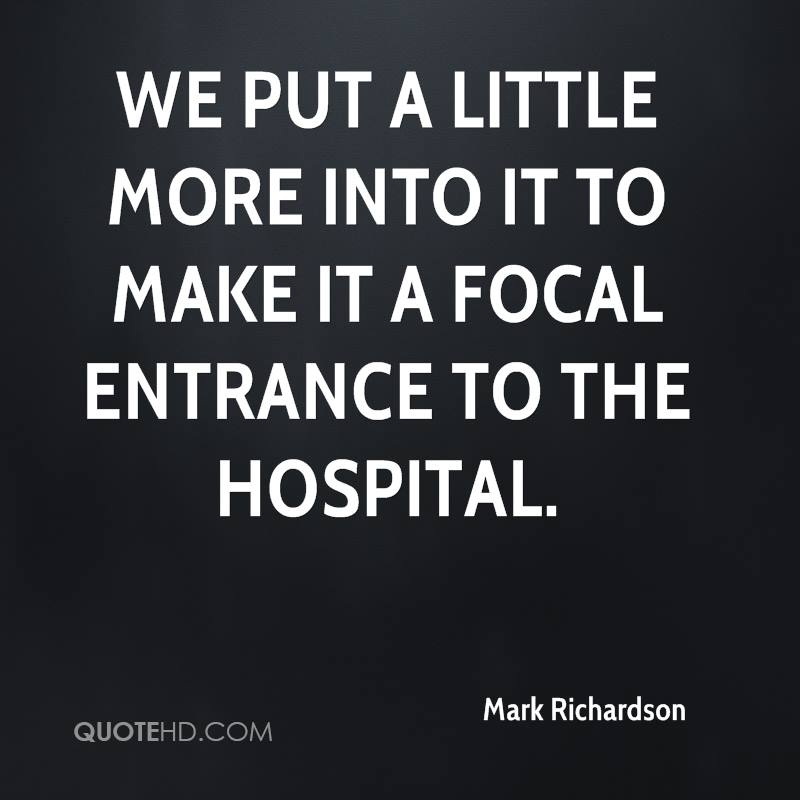 We put a little more into it to make it a focal entrance to the hospital.