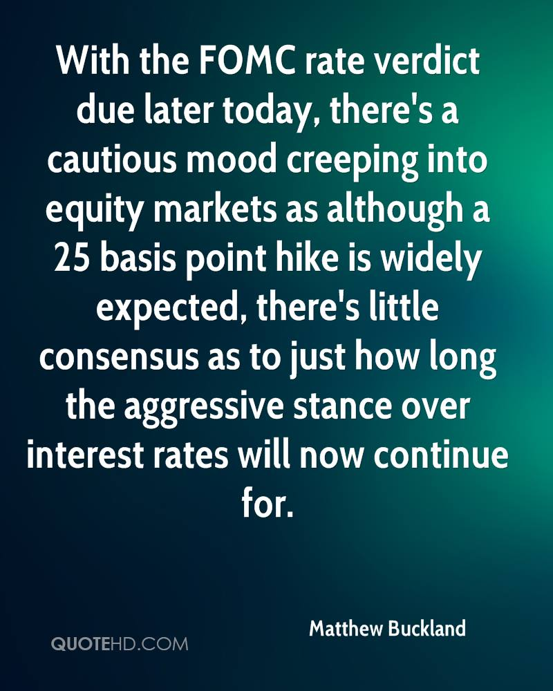 With the FOMC rate verdict due later today, there's a cautious mood creeping into equity markets as although a 25 basis point hike is widely expected, there's little consensus as to just how long the aggressive stance over interest rates will now continue for.
