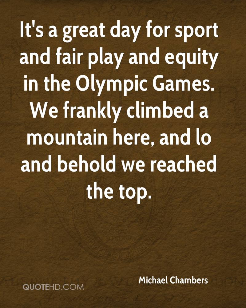 It's a great day for sport and fair play and equity in the Olympic Games. We frankly climbed a mountain here, and lo and behold we reached the top.