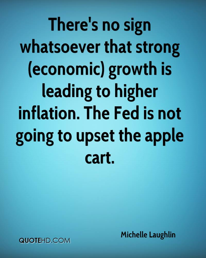 There's no sign whatsoever that strong (economic) growth is leading to higher inflation. The Fed is not going to upset the apple cart.