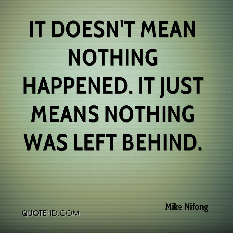 It doesn't mean nothing happened. It just means nothing was left behind.