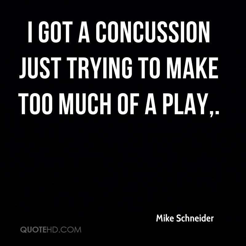 Mike Schneider Quotes QuoteHD Best Concussion Quotes