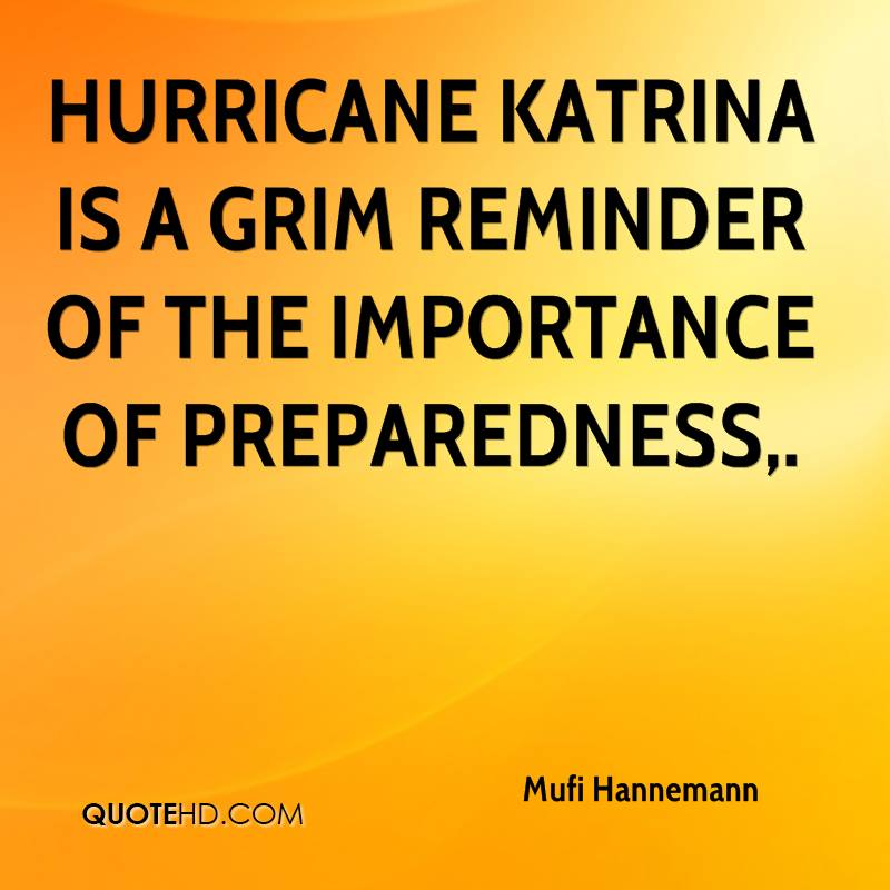 Hurricane Katrina is a grim reminder of the importance of preparedness.