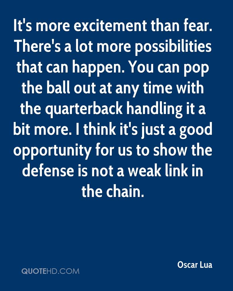 It's more excitement than fear. There's a lot more possibilities that can happen. You can pop the ball out at any time with the quarterback handling it a bit more. I think it's just a good opportunity for us to show the defense is not a weak link in the chain.