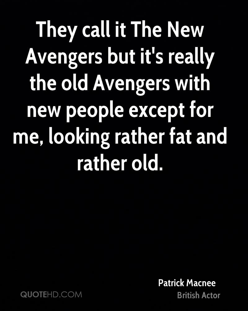 They call it The New Avengers but it's really the old Avengers with new people except for me, looking rather fat and rather old.