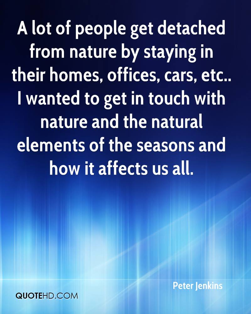 A lot of people get detached from nature by staying in their homes, offices, cars, etc.. I wanted to get in touch with nature and the natural elements of the seasons and how it affects us all.