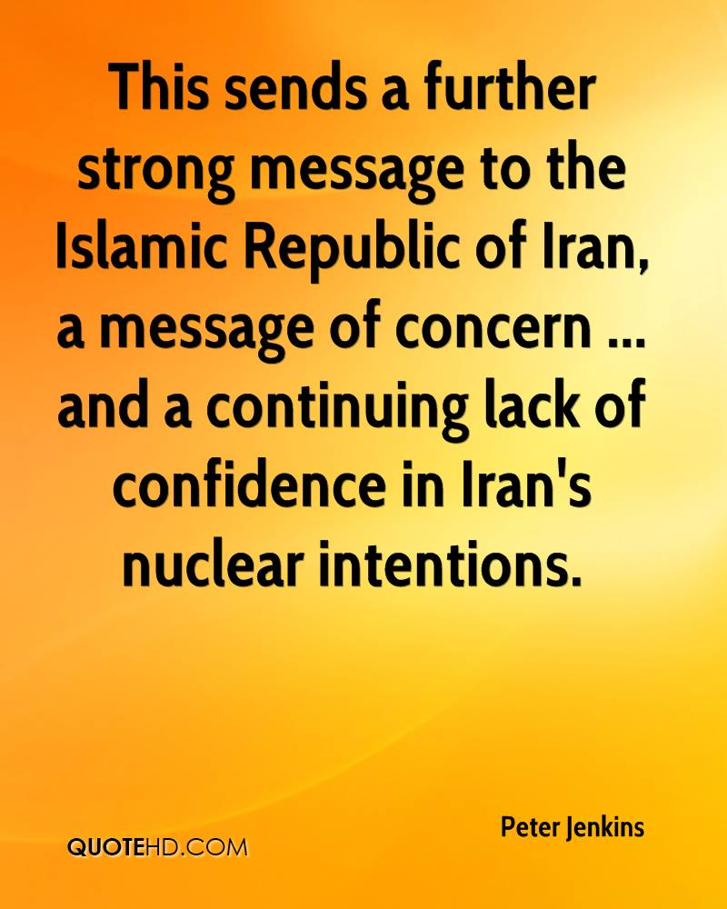 This sends a further strong message to the Islamic Republic of Iran, a message of concern ... and a continuing lack of confidence in Iran's nuclear intentions.