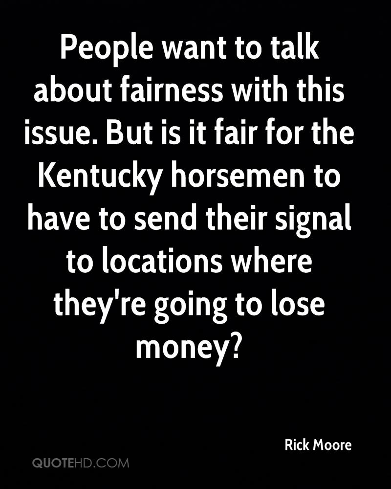 People want to talk about fairness with this issue. But is it fair for the Kentucky horsemen to have to send their signal to locations where they're going to lose money?