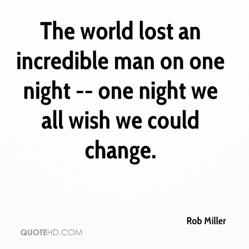 The world lost an incredible man on one night -- one night we all wish we could change.