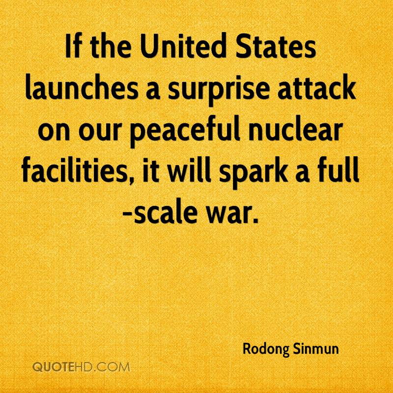 If the United States launches a surprise attack on our peaceful nuclear facilities, it will spark a full-scale war.