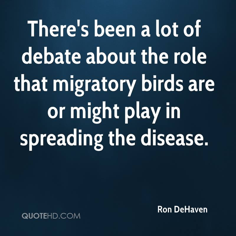 There's been a lot of debate about the role that migratory birds are or might play in spreading the disease.
