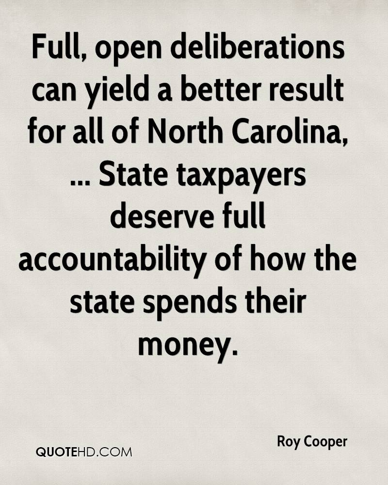 Full, open deliberations can yield a better result for all of North Carolina, ... State taxpayers deserve full accountability of how the state spends their money.