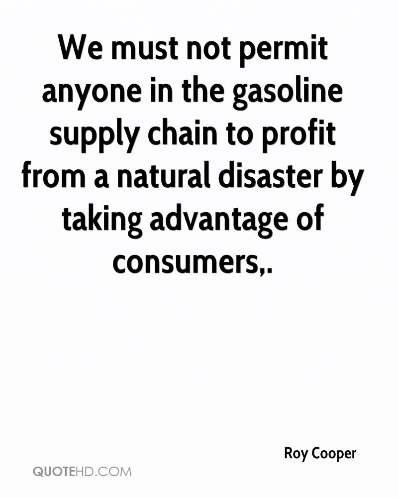 We must not permit anyone in the gasoline supply chain to profit from a natural disaster by taking advantage of consumers.