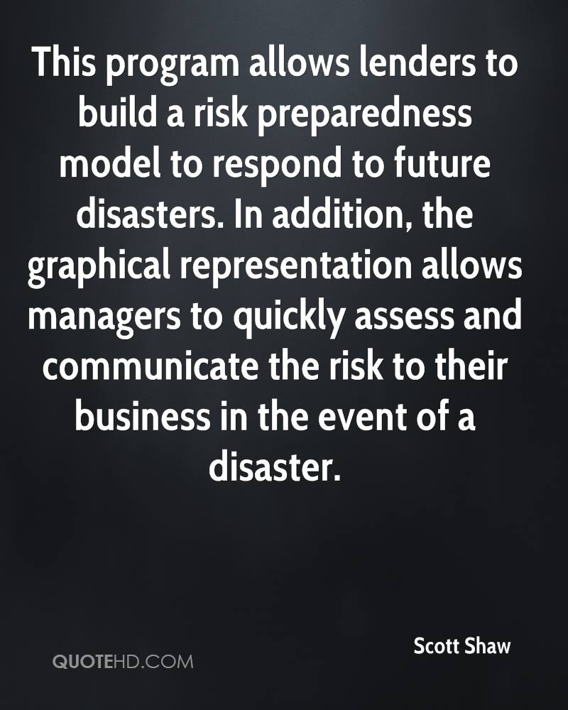 This program allows lenders to build a risk preparedness model to respond to future disasters. In addition, the graphical representation allows managers to quickly assess and communicate the risk to their business in the event of a disaster.