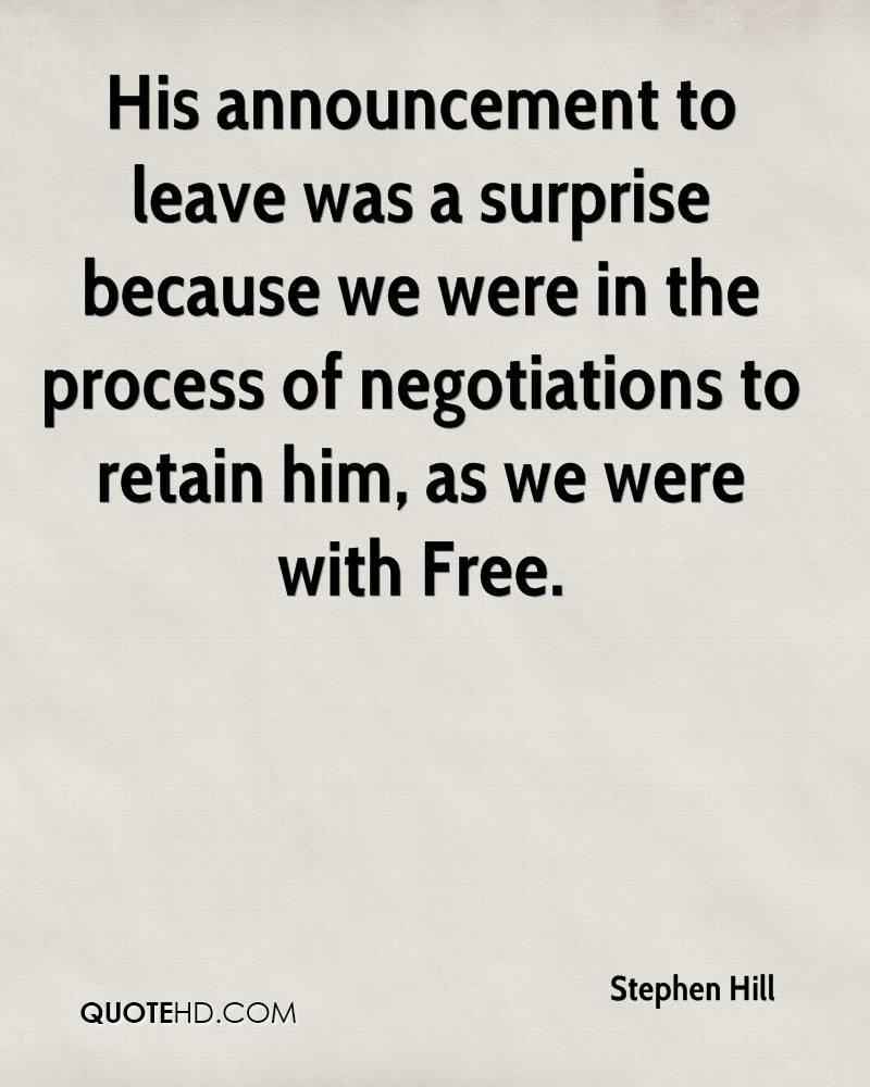 His announcement to leave was a surprise because we were in the process of negotiations to retain him, as we were with Free.